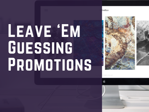 Leave 'Em Guessing Promotions