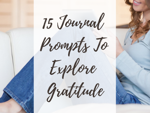 15 Journal Prompts To Explore Gratitude