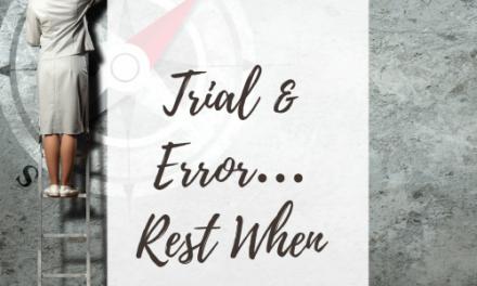 Trial & Error… Rest When Needed