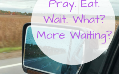 Pray. Eat. Wait. What? More Waiting?