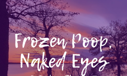 Frozen Poop, Naked Eyes & Other Things I Didn't Anticipate