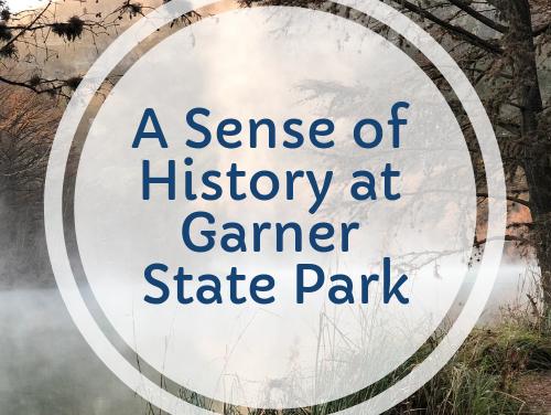 A Sense of History at Garner State Park