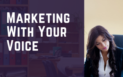 Marketing With Your Voice
