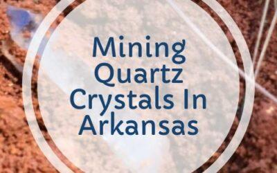 Mining Quartz Crystals In Arkansas